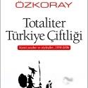 Erol Özkoray`ın `Totaliter Türkiye Çiftliği` Adlı Kitabı Çıktı