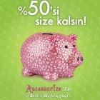 Accessorize`dan %50 indirimli alışveriş yaparak kumbaranızı doldurun!
