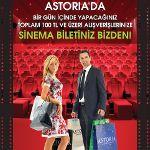 Astoria Alışveriş Merkezi'nden 100 TL alışverişe Türkiye'nin en şık sinemasında sinema bileti hediye...