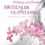 İstanbul'un Masal Düğünlerine Keyifli Bir Yolculuk: 'Düğünler ve İstanbul'