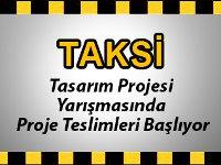 TAKSİ TASARIM PROJE YARIŞMASI'NDA PROJE TESLİMLERİ BAŞLADI
