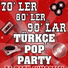 70ler 80ler 90lar Türkçe Pop Party