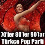 70`ler 80`ler 90`lar Türkçe Pop Parti