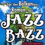 Egeden Balkanlara Roman-Caz: Jazz Bazz!