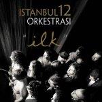 İstanbul 12 Orkestrası: 'İlk 'Albüm Konseri