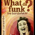 RnB, Funk Ve Soul huzurlarınızda What Da Funk!