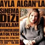 Ayla Algan`la Sinema Dizi Reklam Oyunculuk Atölyesi