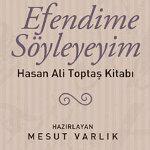 Efendime Söyleyeyim - Hasan Ali Toptaş Kitabı