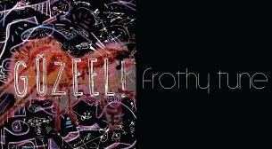 Güzeel! & Frothy Tune
