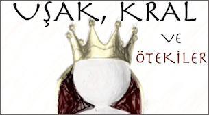 Uşak, Kral ve Ötekiler