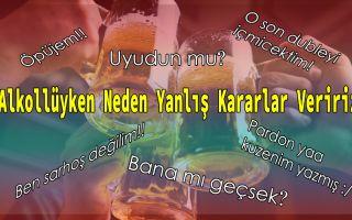 Alkollüyken Neden Yanlış Kararlar Veririz ?