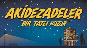 Akidezadeler - Bir Tatlı Huzur