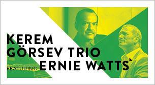 Kerem Görsev Trio ve Ernie Watts