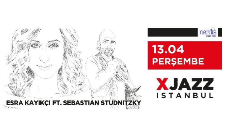 XJAZZ ISTANBUL / Esra Kayıkcı Feat. Sebastian Studnitzky