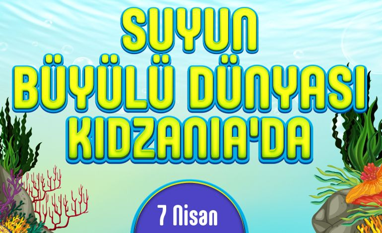 Suyun Büyülü Dünyası'nı KidZania'da Keşfe Çıkın