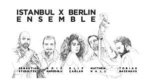 XJAZZ Istanbul: Istanbul x Berlin E