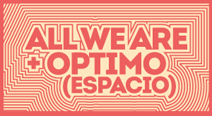 All We Are + Optimo (Espacio)