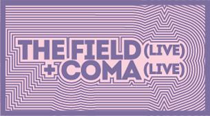 The Field (Live) + Coma (Live)