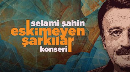 Selami Şahin 'Eskimeyen Şarkılar