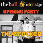 The Hall Urban Style Opening Party – Thugfucker (NYC)