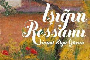 Işığın Ressamı: Nazmi Ziya Güran'a Saygı
