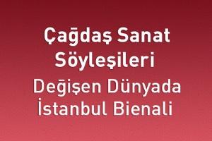 Çağdaş Sanat Söyleşileri - Değişen Dünyada İstanbul Bienali