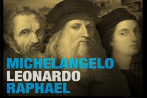 "Michelangelo, Leonardo ve Raphael ""The Great Masters Sergisi"""