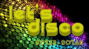 Let's Disco; 80'ler, 90'lar Parti