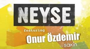 Neyse Feat. Onur Özdemir (Ex. Sakin)