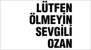 Lütfen Ölmeyin Sevgili Ozan