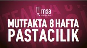 MSA Mutfakta 8 Hafta - Pastacılık