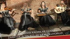 Kadınlar Günü 'Altın Kızlar' ile Zarifi'de Kutlanıyor