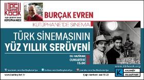 Burçak Evren ile Söyleşi:Türk Sinemasının Yüz Yıllık Serüveni