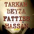 Tarkan & Beyza & Fattish & Hassan
