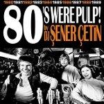 80`s Were Pulp (by DJ Şener Çetin)
