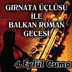 Gırnata Üçlüsüyle Balkan & Roman Gecesi