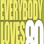 Everybody Loves 80s