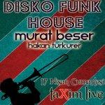 Disko - Funk & House Murat Beşer & Hakan Türkürer