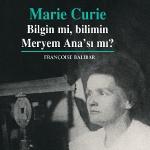 Radyoaktivitenin Kâşifi Marie Curie, Bilim ve Teknoloji Haftası'nda Konuşuluyor