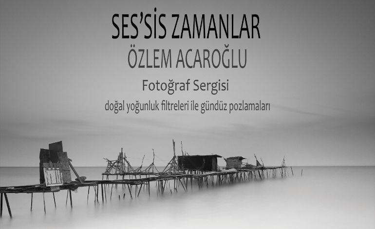 Özlem Acaroğlu - Ses'sis Zamanlar Fotoğraf Sergisi