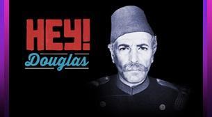Hey Douglas - Müzik Boğaz'dan Gelir