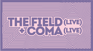 The Field (Live) + Coma (Live)