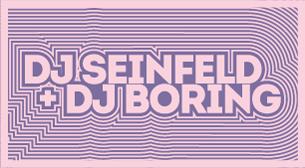 DJ Seinfeld + DJ Boring