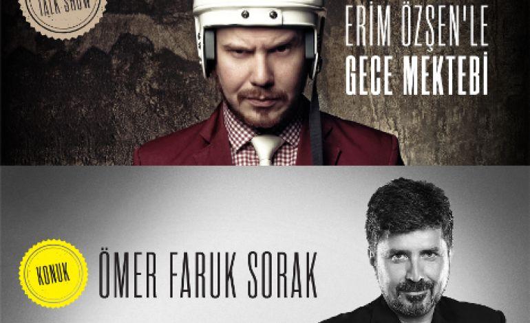 Ömer Faruk Sorak Erim Özşen'le Gece Mektebi'nin Konuğu Oluyor!