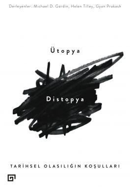 Ütopya/Distopya: Tarihsel Olasılığın Koşulları