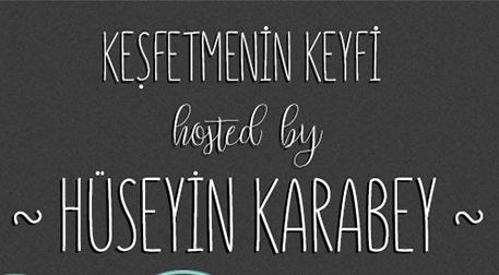 Keşfetmenin Keyfi hosted by Hüseyin