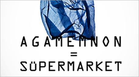 Agamemnon = Süpermarket