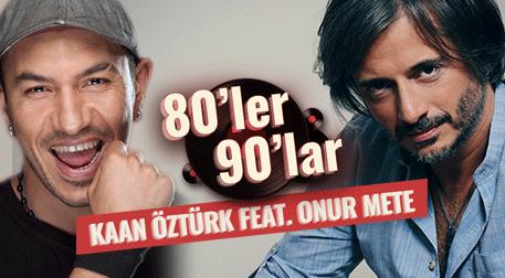 Kaan Öztürk Feat:Onur Mete 80'Ler