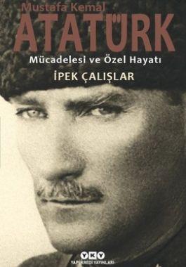 Mustafa Kemal Atatürk Mücadelesi ve Özel Hayatı