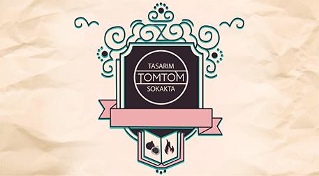 Tasarım Tomtom Sokakta 1. Gün